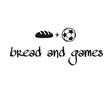 bread and games by imfine