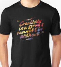 Creativity Is A Drug I Can Not Live Without Unisex T-Shirt