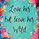 Love Her But Leave Her Wild by friedmangallery