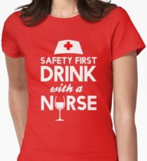 Safety first drink with a nurse Women's Fitted T-Shirt