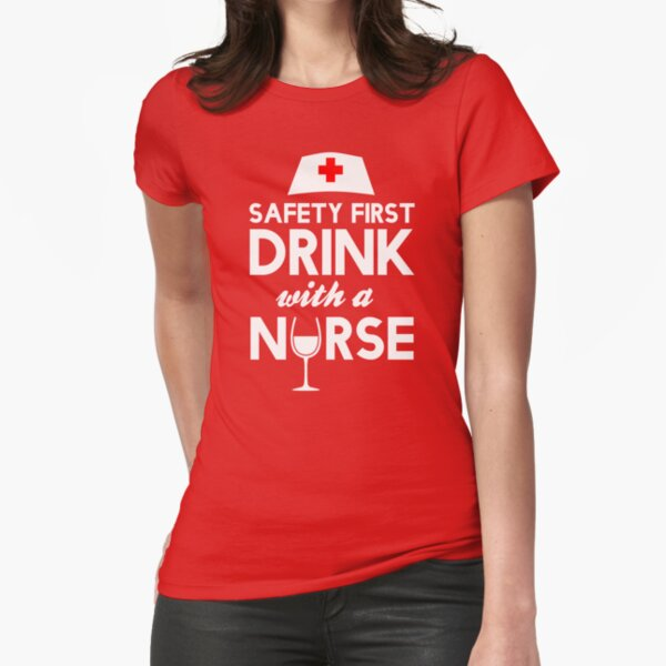Safety first drink with a nurse Fitted T-Shirt