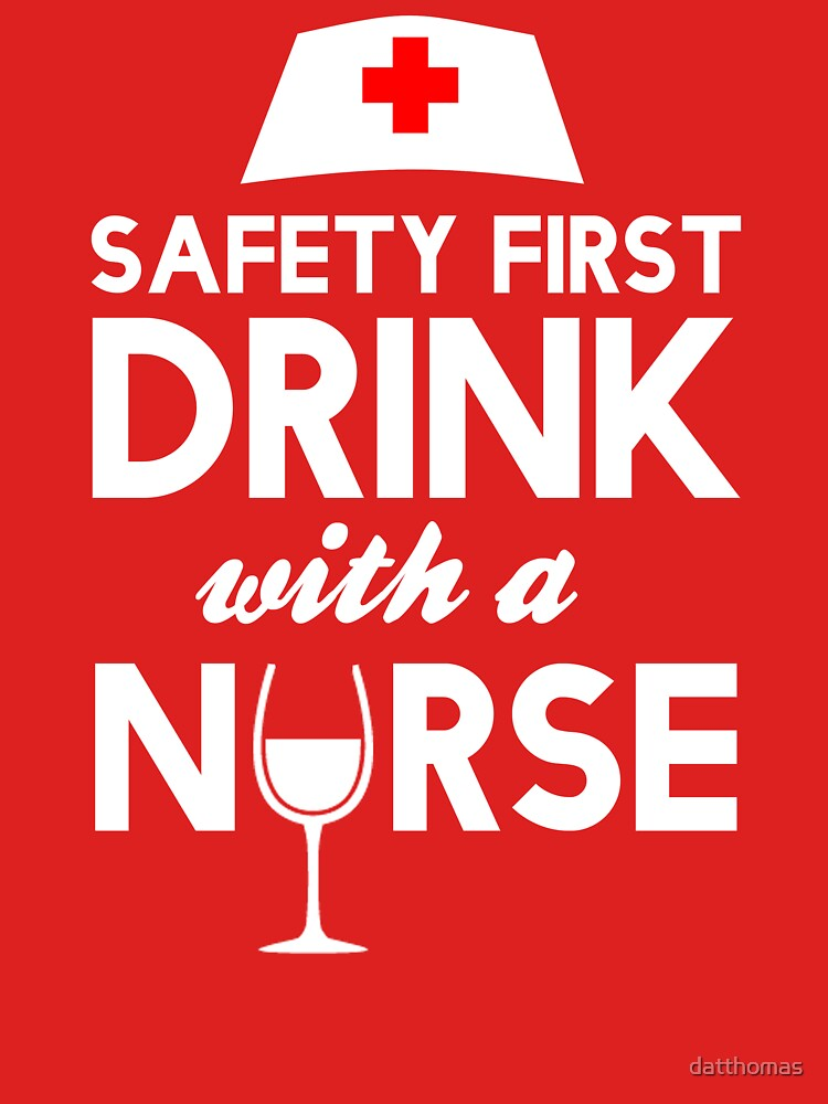 Safety first drink with a nurse | Women's T-Shirt