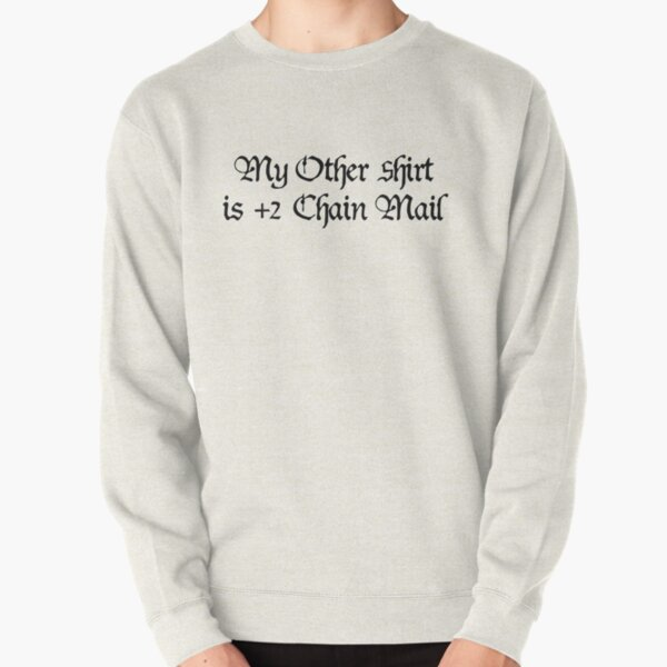 My Other Shirt is +2 Chainmail Pullover Sweatshirt