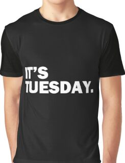 It's Tuesday Day of the Week T-Shirt - Funny Weekly Daily Graphic T-Shirt