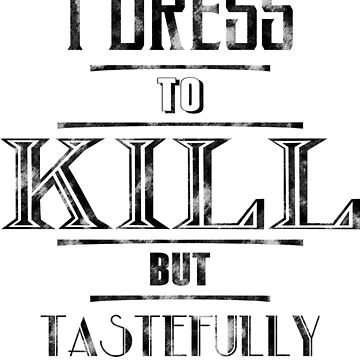 I dress to kill but tastefully - designed for white garment by AngryKitty