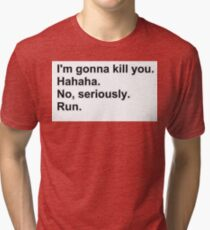 No, seriously. Run. Tri-blend T-Shirt