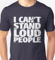 i can't stand loud people Unisex T-Shirt