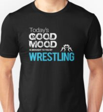 Today's Good Mood Is Brought to you by Wrestling T-shirt Unisex T-Shirt