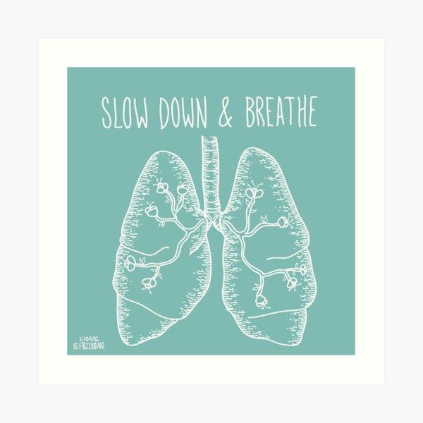 Slow Down & Breathe Art Print