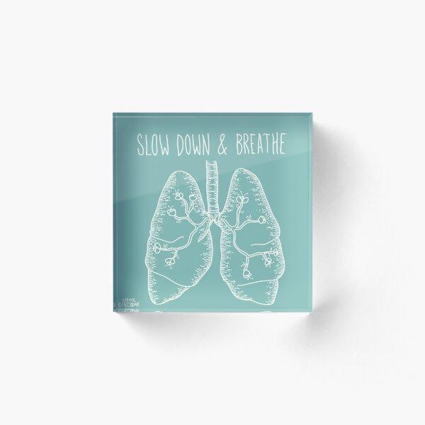 Slow Down & Breathe Acrylic Block