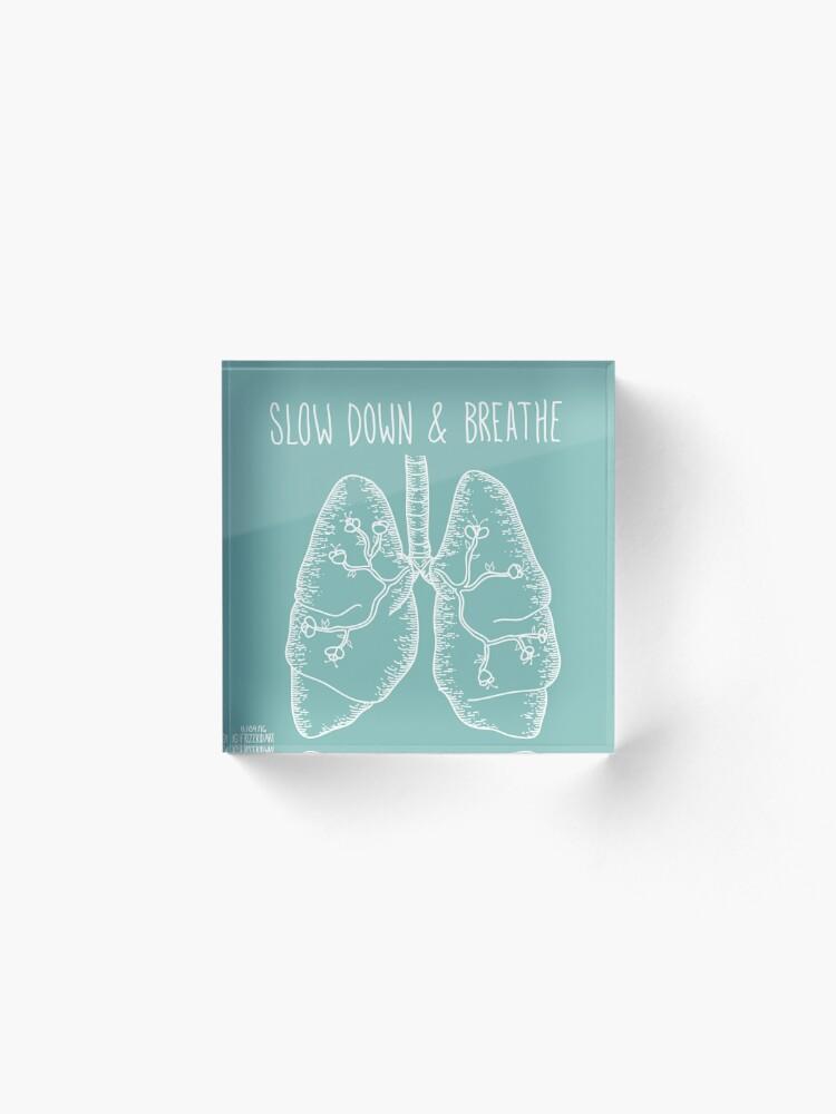 Alternate view of Slow Down & Breathe Acrylic Block