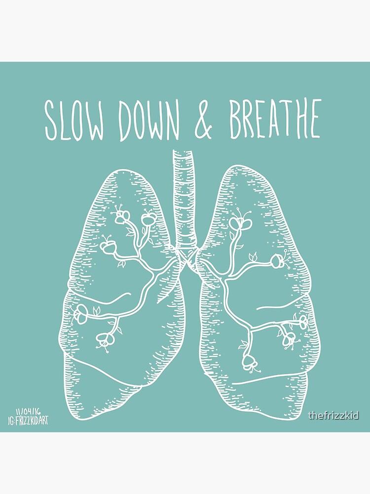 Slow Down & Breathe by thefrizzkid