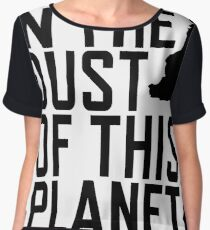 In the Dust of this Planet Chiffon Top