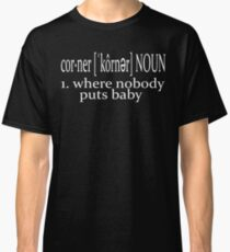 Dirty Dancing - Nobody Puts Baby In A Corner Classic T-Shirt