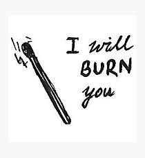 i will burn you Photographic Print
