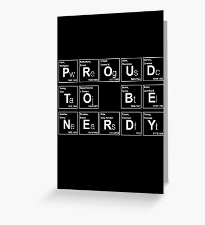 PROUD TO BE NERDY! BECAUSE SCIENCE! Greeting Card
