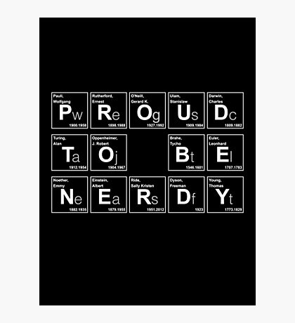 PROUD TO BE NERDY! BECAUSE SCIENCE! Photographic Print