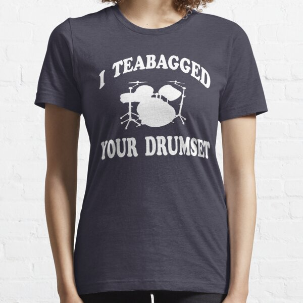 I Teabagged Your Drumset  - Step Brothers Essential T-Shirt
