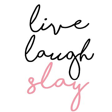 LIVE LAUGH SLAY by armeenerz