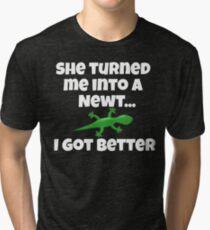 She Turned Me Into A Newt I Got Better Tri-blend T-Shirt
