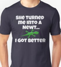 She Turned Me Into A Newt I Got Better Unisex T-Shirt