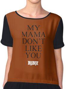 My Mama Don't Like You -BIEBER- Chiffon Top