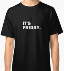 It's Friday Day Of The Week T-Shirt - Funny Weekend Daily Classic T-Shirt