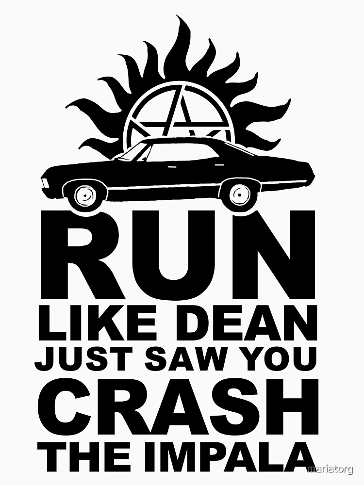 Run like Dean just saw you crash the Impala by mariatorg