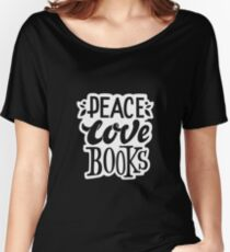 Peace. Love. Books – Great Gift for Book Lovers Women's Relaxed Fit T-Shirt