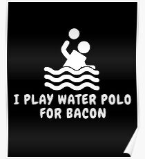 I Play Water Polo For Bacon Poster