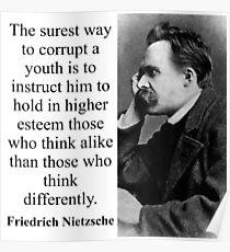 The Surest Way To Corrupt - Nietzsche Poster