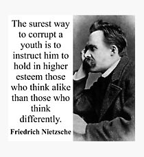 The Surest Way To Corrupt - Nietzsche Photographic Print