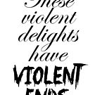 These violent delights by Sam Whitelaw