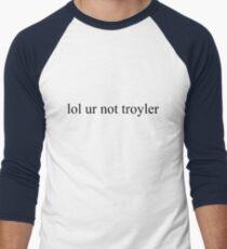 lol ur not troyler  Men's Baseball ¾ T-Shirt