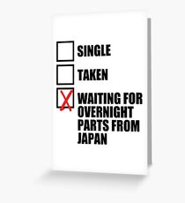 Single? Taken? Waiting for overnight parts from japan? Greeting Card