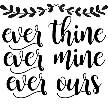 Ever Thine Ever Mine Ever Ours  by ElysianArt
