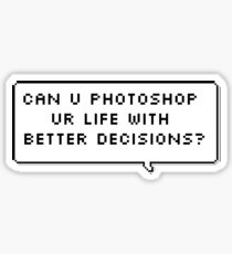 can u photoshop ur life with better decisions? Sticker