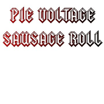AC/DC PIE VOLTAGE SAUSAGE ROLL - design for light items by chateauteabag