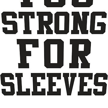 Too Strong For Sleeves by Fitspire