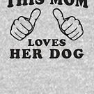 This Mom Loves Her Dog by Fitspire Apparel