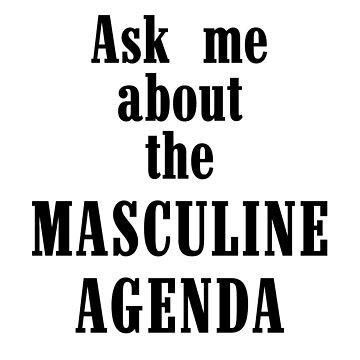 Ask Me About The Masculine Agenda by AlphaRich