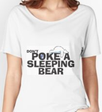 Don't POKE a Sleeping Bear Women's Relaxed Fit T-Shirt
