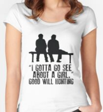 Good Will Hunting - I gotta go see about a girl Women's Fitted Scoop T-Shirt