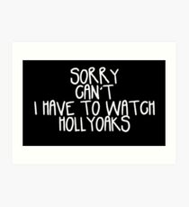 Sorry Can't I Have to Watch Hollyoaks Art Print