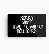 Sorry Can't I Have to Watch Hollyoaks Metal Print