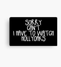 Sorry Can't I Have to Watch Hollyoaks Canvas Print