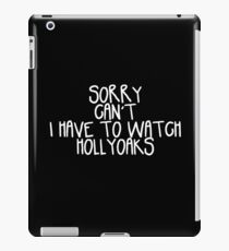 Sorry Can't I Have to Watch Hollyoaks iPad Case/Skin