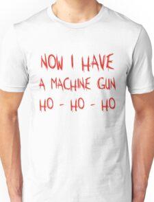Now I Have A Machine Gun Ho-Ho-Ho Unisex T-Shirt