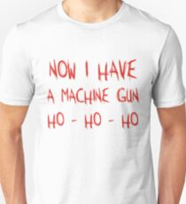 Now I Have A Machine Gun Ho-Ho-Ho Unisex T-Shirt