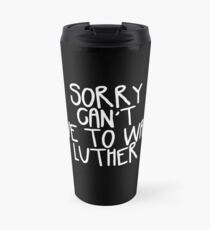 Sorry Can't I Have to Watch Luther Travel Mug